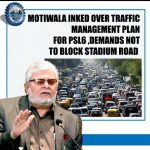Motiwala irked over Traffic Management Plan for PSL6, demands not to block Stadium Rd