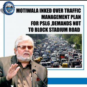 Motiwala irked over Traffic Management Plan for PSL6, demands not to block Stadium Rd